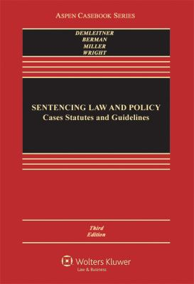 Sentencing Law and Policy: Cases, Statutes, and Guidelines, Third Edition 9780735507098