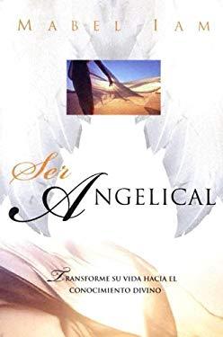 Ser Angelical: Transforme su Vida Hacia el Conocimiento Divino 9780738706337