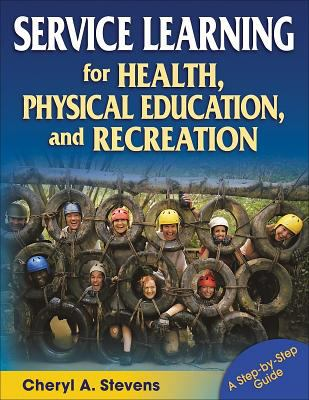 Service Learning for Health, Physical Education, & Recreation: A Step-By-Step Guide 9780736060226