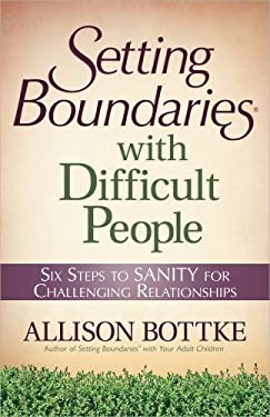 Setting Boundaries? with Difficult People: Six Steps to Sanity for Challenging Relationships 9780736926966