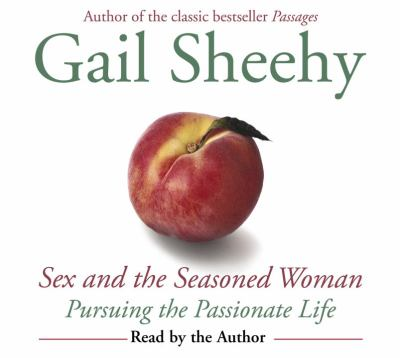 Sex and the Seasoned Woman: Pursuing the Passionate Life 9780739322048