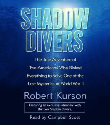 Shadow Divers: The True Adventure of Two Americans Who Risked Everything to Solve One of the Last Mysteries of World War II 9780739311998