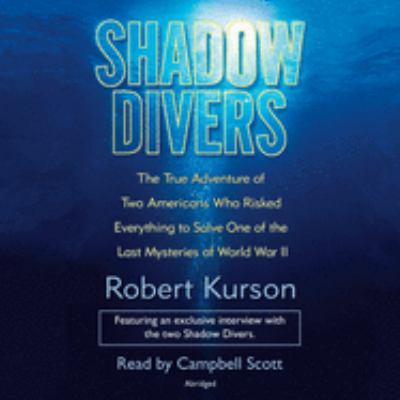 Shadow Divers: The True Adventure of Two Americans Who Risked Everything to Solve One of the Last Mysteries of World War II 9780739320839