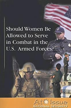Should Women Be Allowed to Serve in Combat in the U.S. Armed Forces? 9780737739398