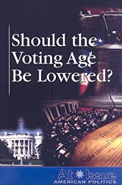 Should the Voting Age Be Lowered? 9780737739374