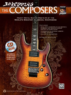 Shredding the Composers: Heavy Metal Guitar Meets 8 of the World's Greatest Classical Composers [With CD (Audio)] 9780739090664