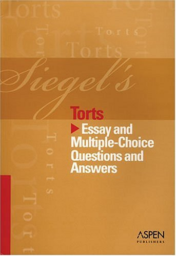 Siegel's Torts: Essay and Multiple-Choice Questions and Answers 9780735556935