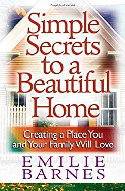 Simple Secrets to a Beautiful Home: Creating a Place You and Your Family Will Love 9780736909693