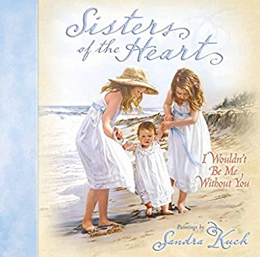 Sisters of the Heart: I Wouldn't Be Me Without You 9780736917995