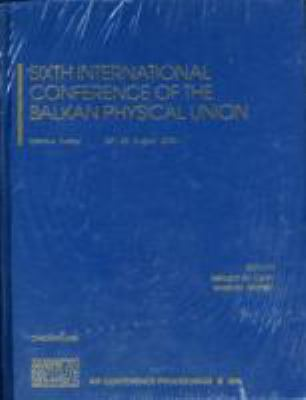 Sixth International Conference of the Balkan Physical Union 9780735404045