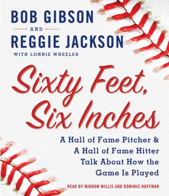 Sixty Feet, Six Inches: A Hall of Fame Pitcher & a Hall of Fame Hitter Talk about How the Game Is Played 9780739384831