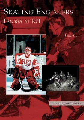 Skating Engineers Hockey at RPI 9780738536927