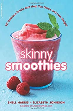 Skinny Smoothies: 101 Delicious Drinks That Help You Detox and Lose Weight 9780738216003