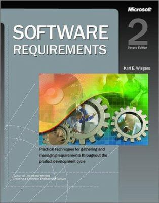 Software Requirements: Practical Techniques for Gathering and Managing Requirements Throughout the Product Development Cycle. 9780735618794