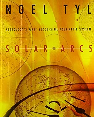 Solar Arcs: Astrology's Most Successful Predictive System 9780738700540