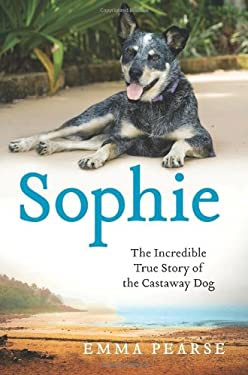 Sophie: The Incredible True Story of the Castaway Dog 9780738214672