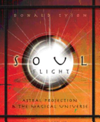 Soul Flight: Astral Projection & the Magical Universe 9780738710877