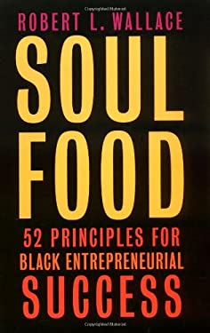 Soul Food: Fifty-Two Principles for Black Entrepreneurial Success 9780738205915