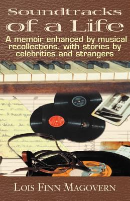 Soundtracks of a Life: A Memoir Enhanced by Musical Recollections, with Stories by Celebrities and Strangers 9780738861104