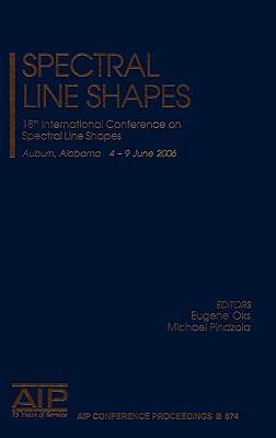 Spectral Line Shapes: 18th International Conference on Spectral Line Shapes; Auburn, Alabama 4-9 June 2006 9780735403703