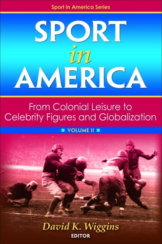Sport in America, Volume II: From Colonial Leisure to Celebrity Figures and Globalization 9780736078863