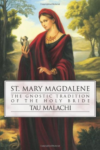 St. Mary Magdalene: The Gnostic Tradition of the Holy Bible 9780738707839