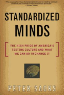 Standardized Minds: The High Price of America's Testing Culture and What We Can Do to Change It 9780738204338