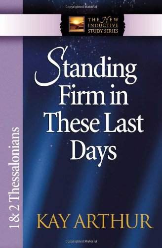 Standing Firm in These Last Days: 1 & 2 Thessalonians 9780736908122