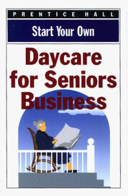 Start Your Own Daycare for Seniors Business 9780735200852