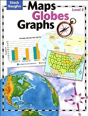 Steck-Vaughn Maps, Globes, Graphs: Student Edition Level E 9780739891056