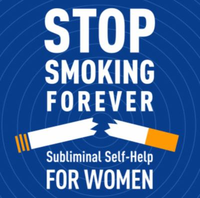 Stop Smoking Forever - For Women: Subliminal Self-Help: Subliminal Self Help 9780739309605