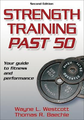 Strength Training Past 50: Your Guide to Fitness and Performance 9780736067713