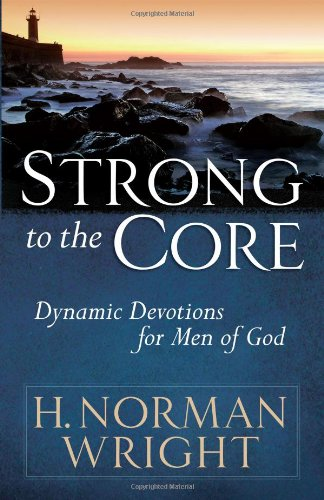 Strong to the Core: Dynamic Devotions for Men of God 9780736924504