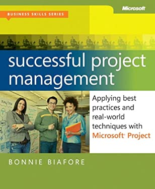 Successful Project Management: Applying Best Practices and Real-World Techniques with Microsoft Project: Applying Best Practices, Proven Methods, and 9780735649804