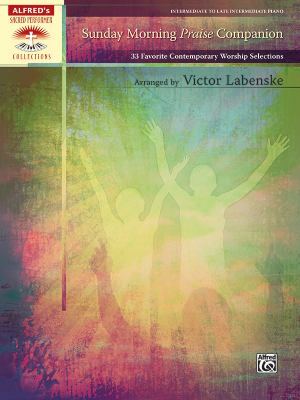 Sunday Morning Praise Companion: 33 Favorite Contemporary Worship Selections 9780739074282