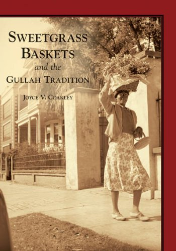Sweetgrass Baskets and the Gullah Tradition 9780738518305