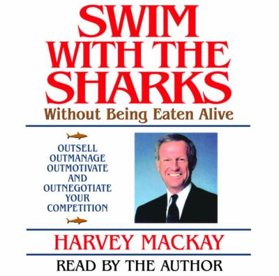 Swim with the Sharks: Without Being Eaten Alive 9780739302675