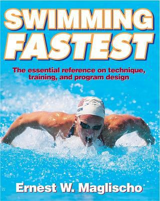 Swimming Fastest: The Essential Reference on Technique, Training, and Program Design 9780736031806
