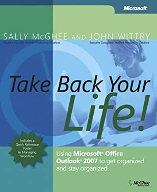 Take Back Your Life!: Using Microsoft Office Outlook 2007 to Get Organized and Stay Organized [With Quick Reference Poster] 9780735623439