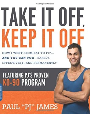 Take It Off, Keep It Off: How I Went from Fat to Fit--And You Can Too--Safely, Effectively, and Permanently 9780738215235
