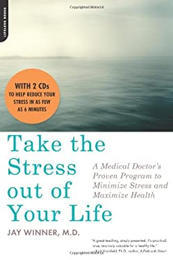 Take the Stress Out of Your Life: A Medical Doctor's Proven Program to Minimize Stress and Maximize Health [With 2 CDs] 9780738211749