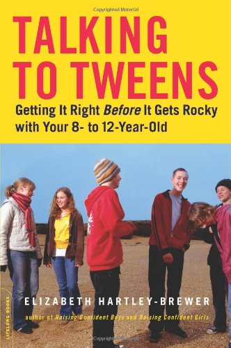 Talking to Tweens: Getting It Right Before It Gets Rocky with Your 8- To 12-Year-Old 9780738210193