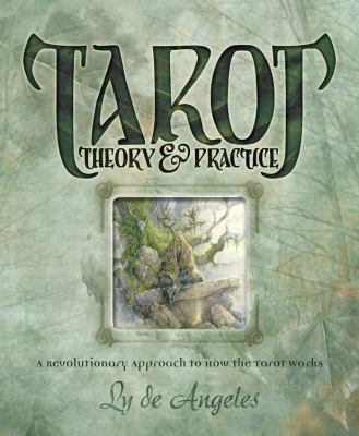 Tarot Theory & Practice: A Revolutionary Approach to How the Tarot Works 9780738711386