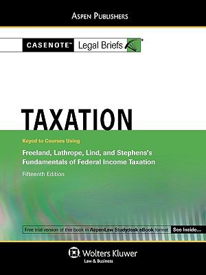 Casenote Legal Briefs: Taxation, Keyed to Freeland, Lathrope, Lind, Stephens's Fundamentals of Federal Income Taxation, 15th Ed 9780735589773