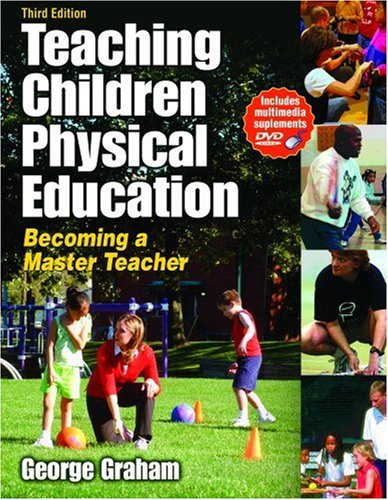 Teaching Children Physical Education - 3rd Edition: Becoming a Master Teacher - 3rd Edition