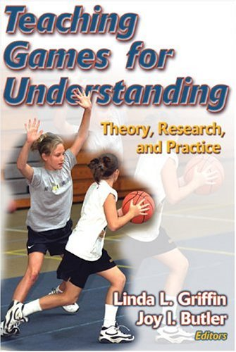 Teaching Games for Understanding: Theory, Research and Practice 9780736045940