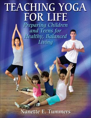 Teaching Yoga for Life: Preparing Children and Teens for Healthy, Balanced Living 9780736070164