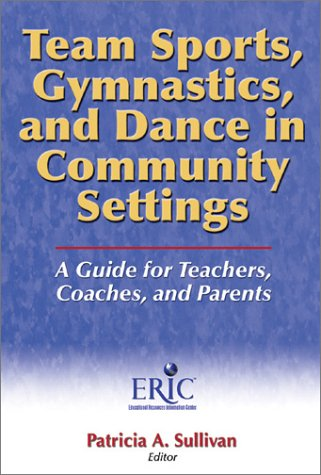 Team Sports, Gymnastics, and Dance in Community Settings: A Guide for Teachers, Coaches, and Parents 9780736048620