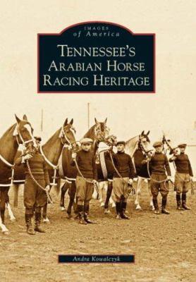 Tennessee's Arabian Horse Racing Heritage 9780738543901