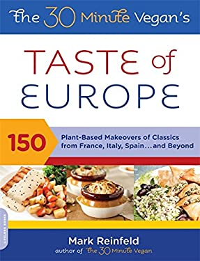 The 30-Minute Vegan's Taste of Europe: 150 Plant-Based Makeovers of Classics from France, Italy, Spain . . . and Beyond 9780738214337